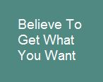 Believe to get what you want