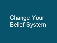 Change Your Belief System
