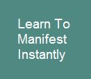 Learn to manifest instantly