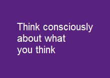 Think consiously